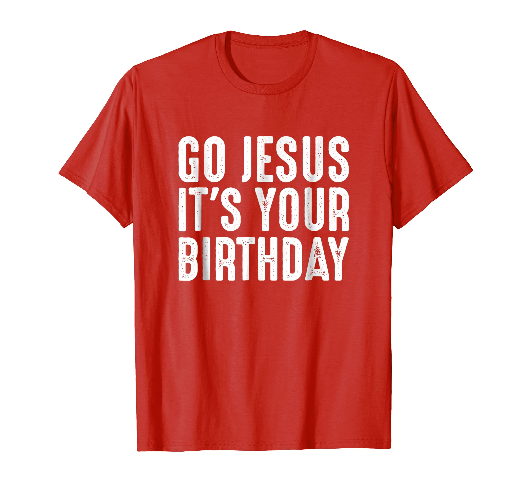 Distressed Go Jesus It's Your Birthday Shirt Christmas Shirt-azvn