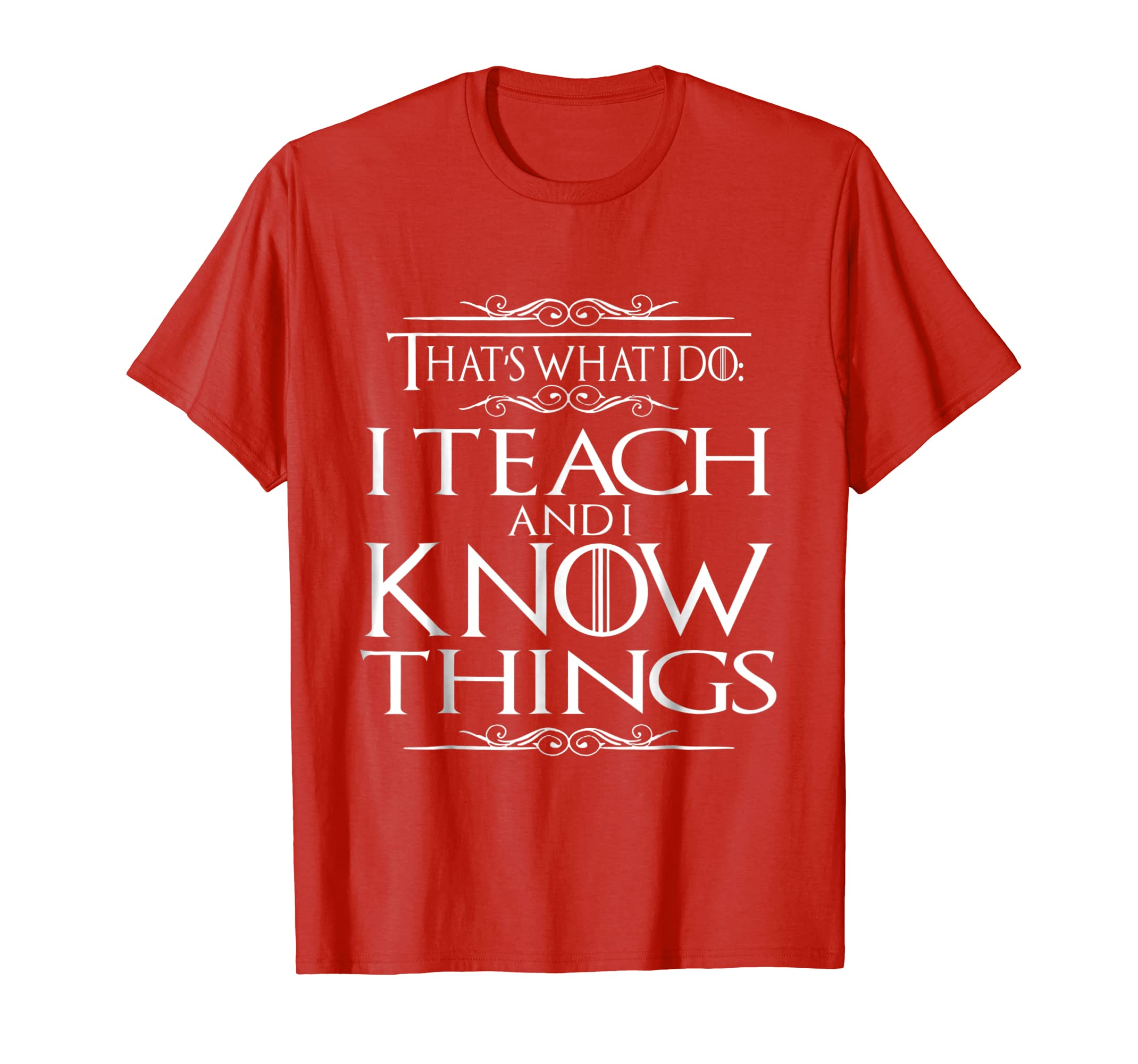That's What I Do I Teach and I Know Things Teacher T shirts-Awarplus
