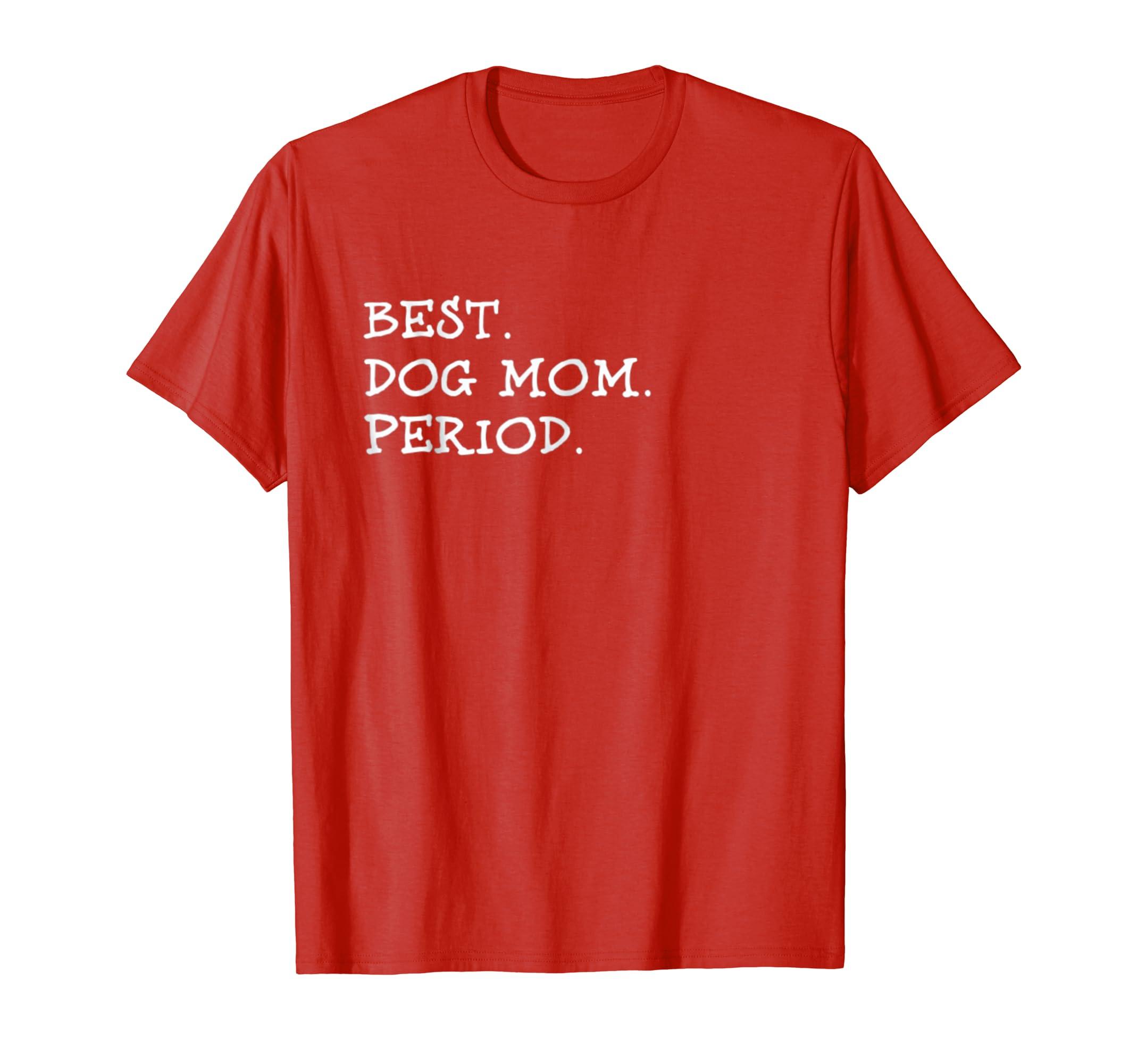 Best Dog Mom Period-Pet Parents-Women T Shirt Gift-AZP