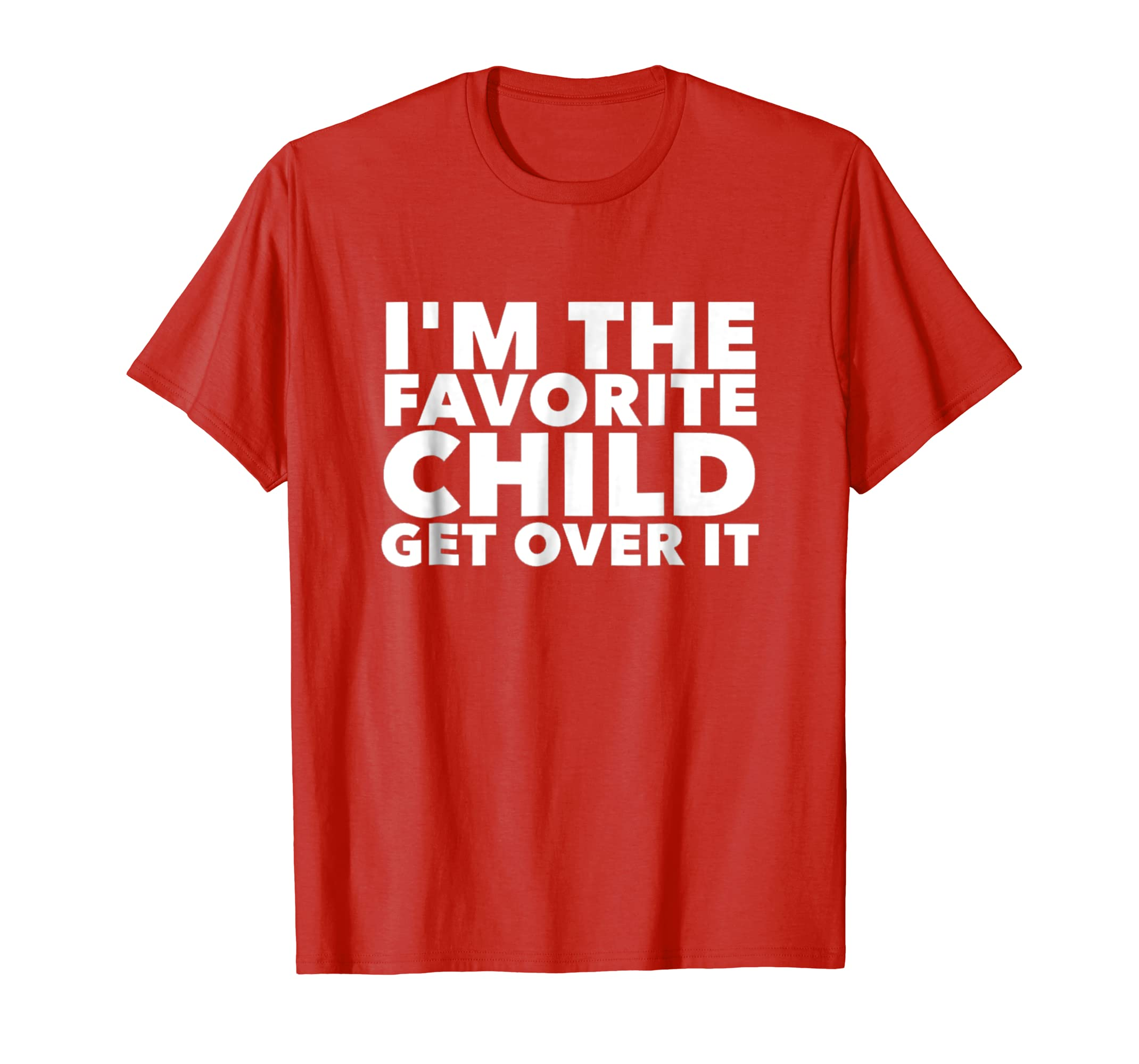 Amazon Im The Favorite Child Get Over It Birthday T Shirts Adults Clothing