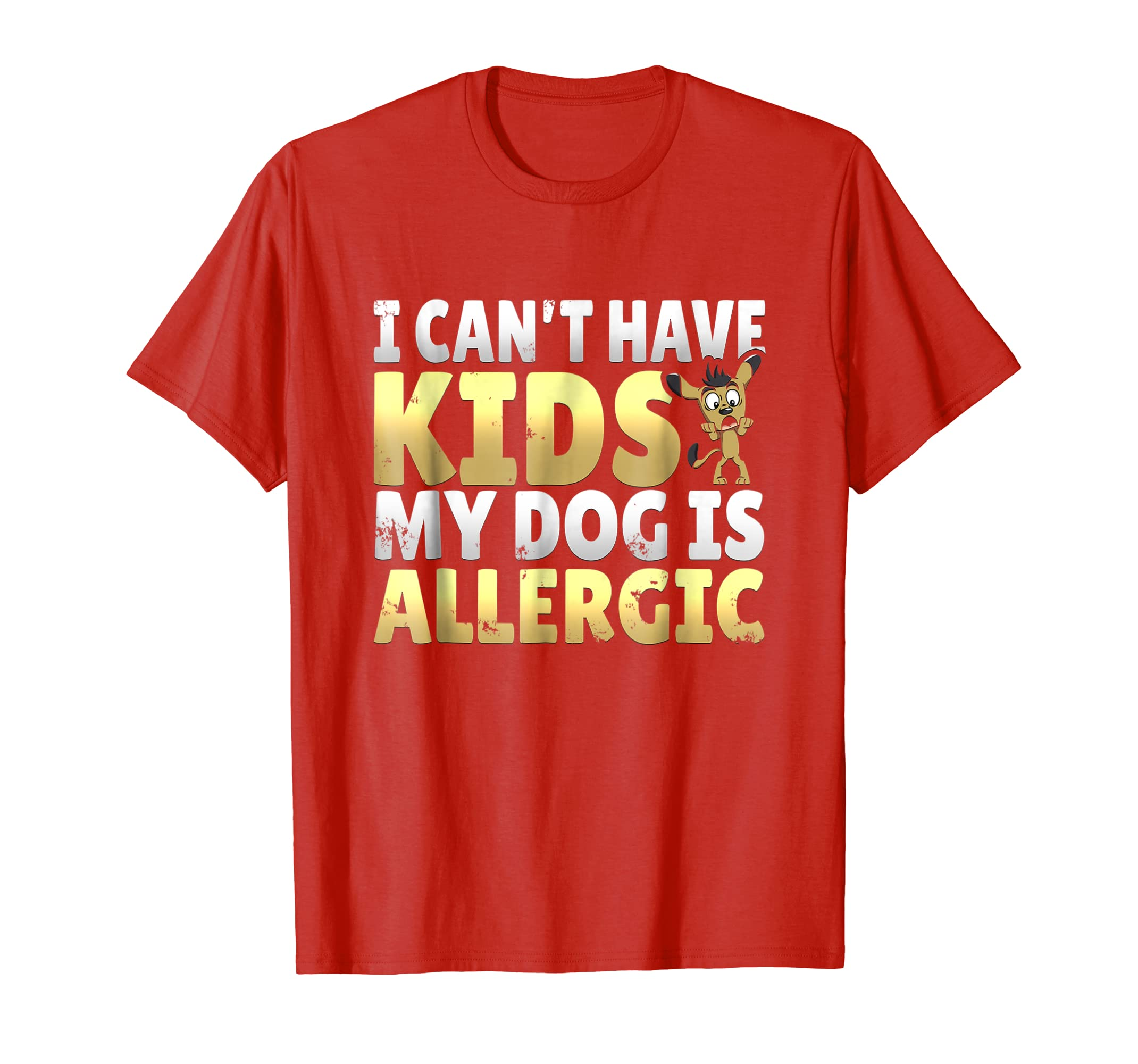 Dog Shirt for Women I Can't Have Kids My Dog Is Allergic-AZP