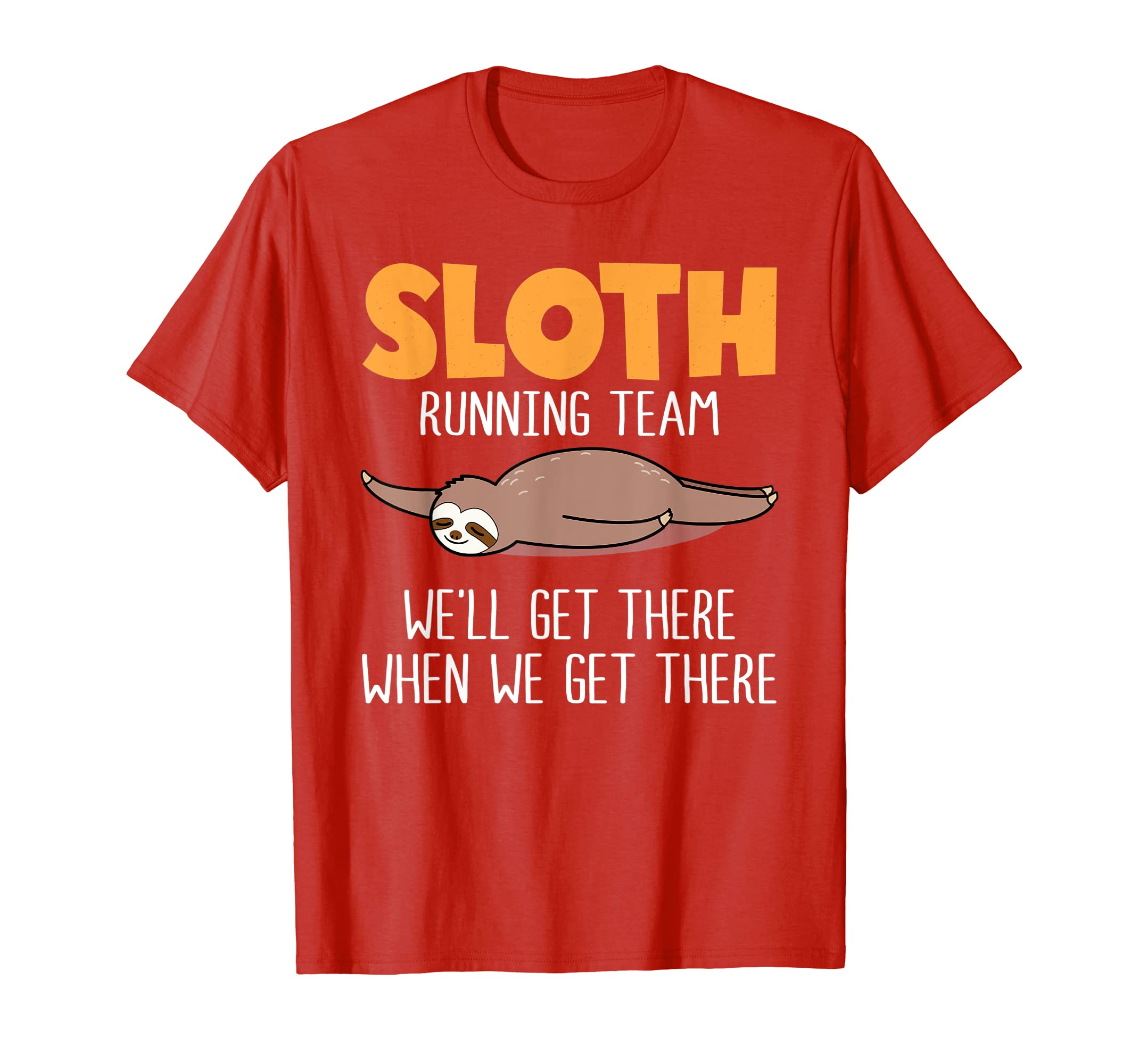 Sloth Running Team We'll Get There When We Get There T Shirt-ANZ