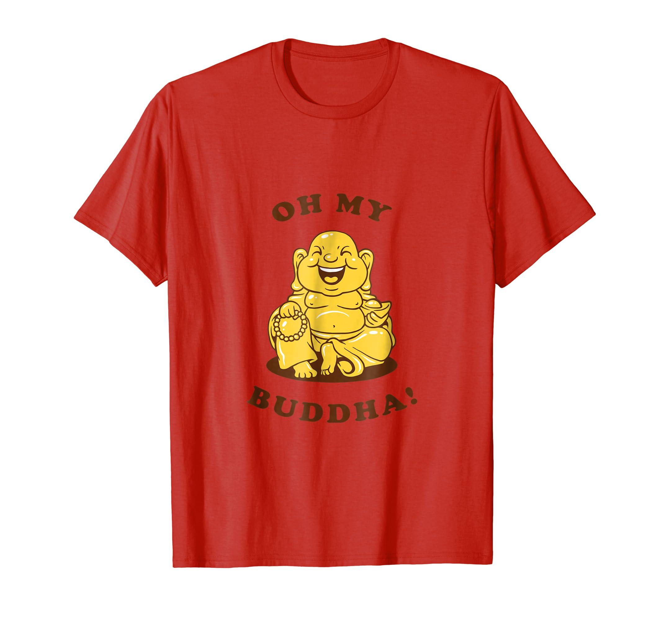 86a816027 Amazon.com: Oh My Buddha T-Shirt - Funny Buddhism God Joke: Clothing