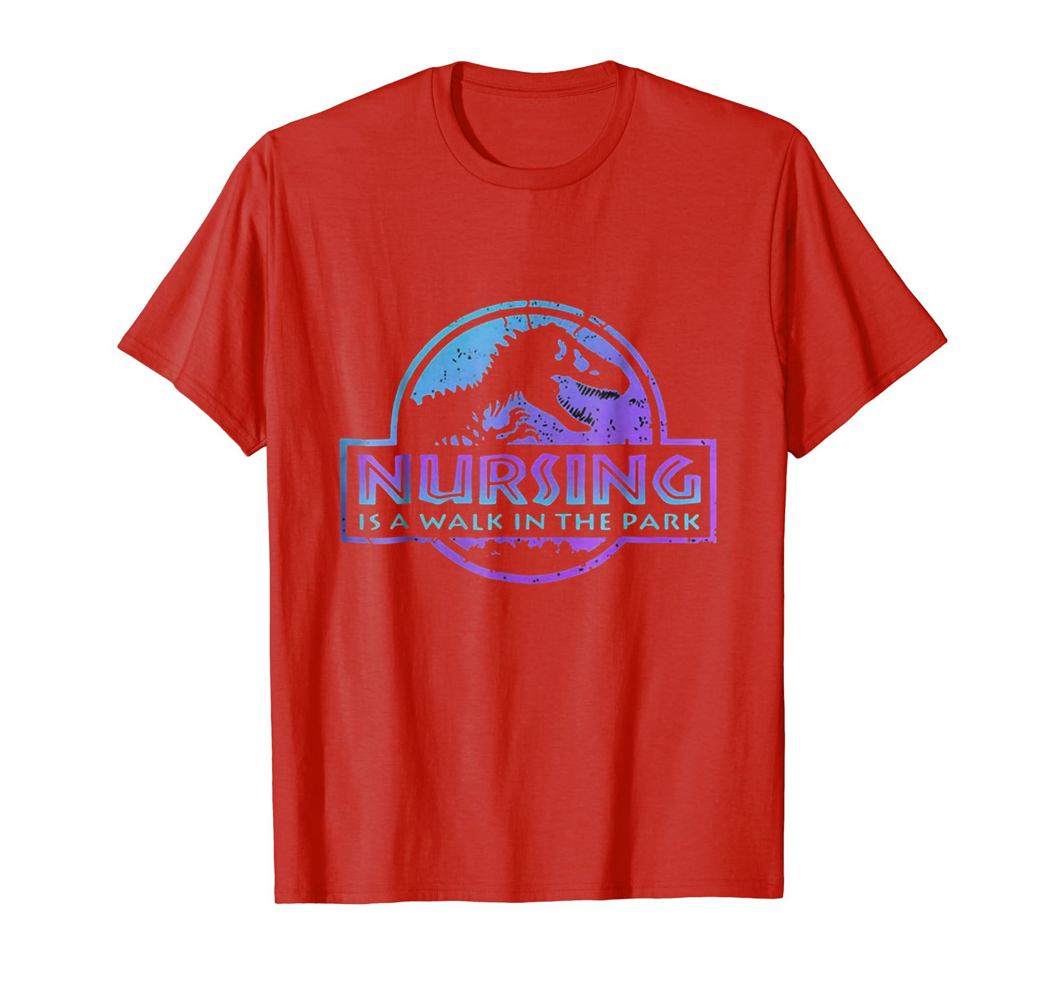Nursing Is A Walk In The Park FunnY Dinosaurs TShirt
