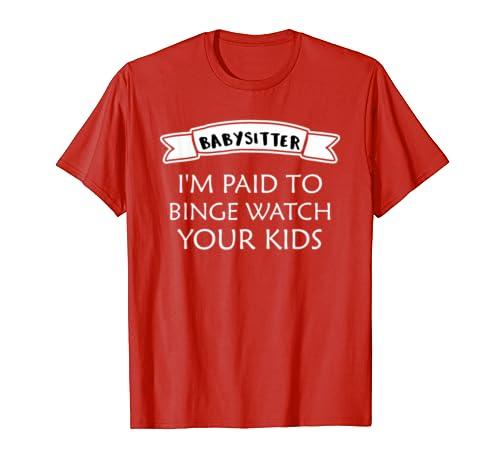 Babysitter Im Paid To Binge Watch Your Kids shirt