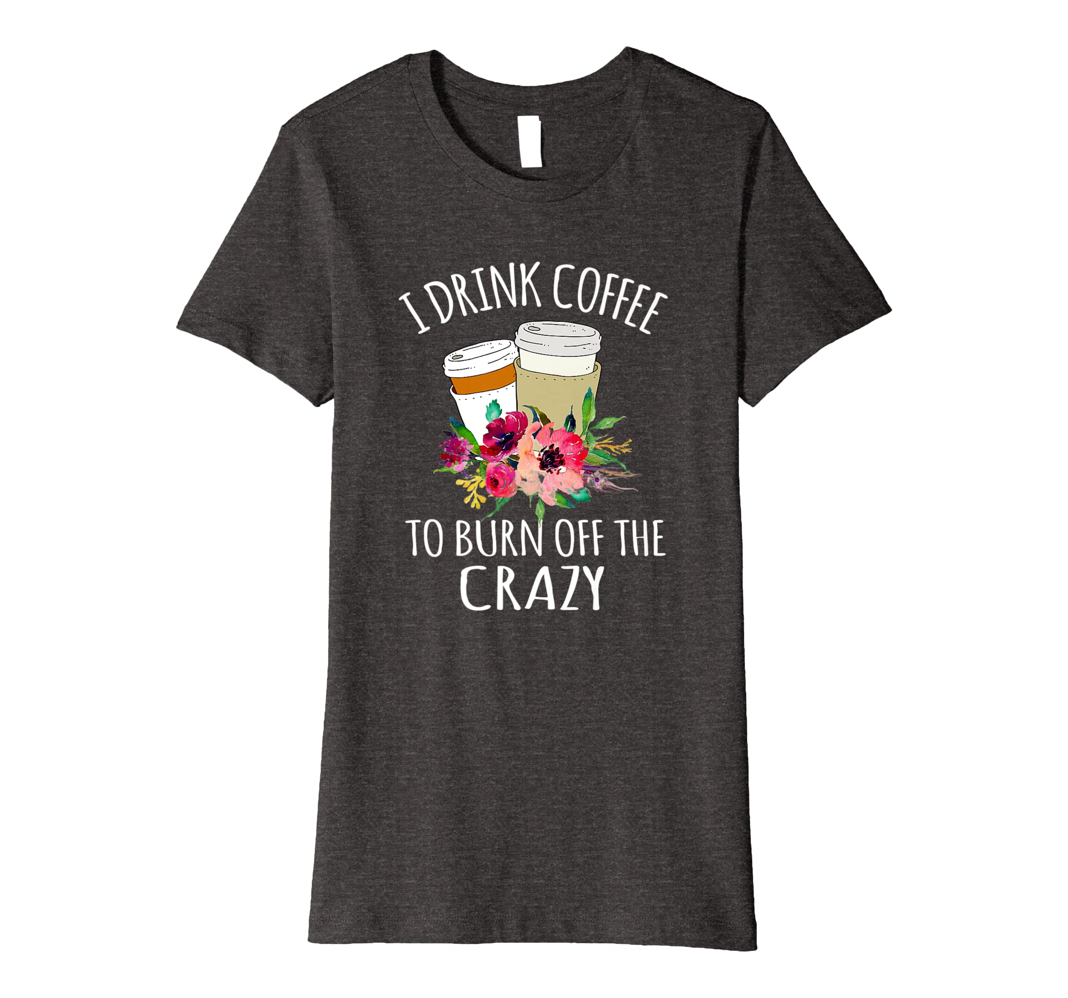 I drink coffee to burn off the crazy Coffee Lovers Shirt