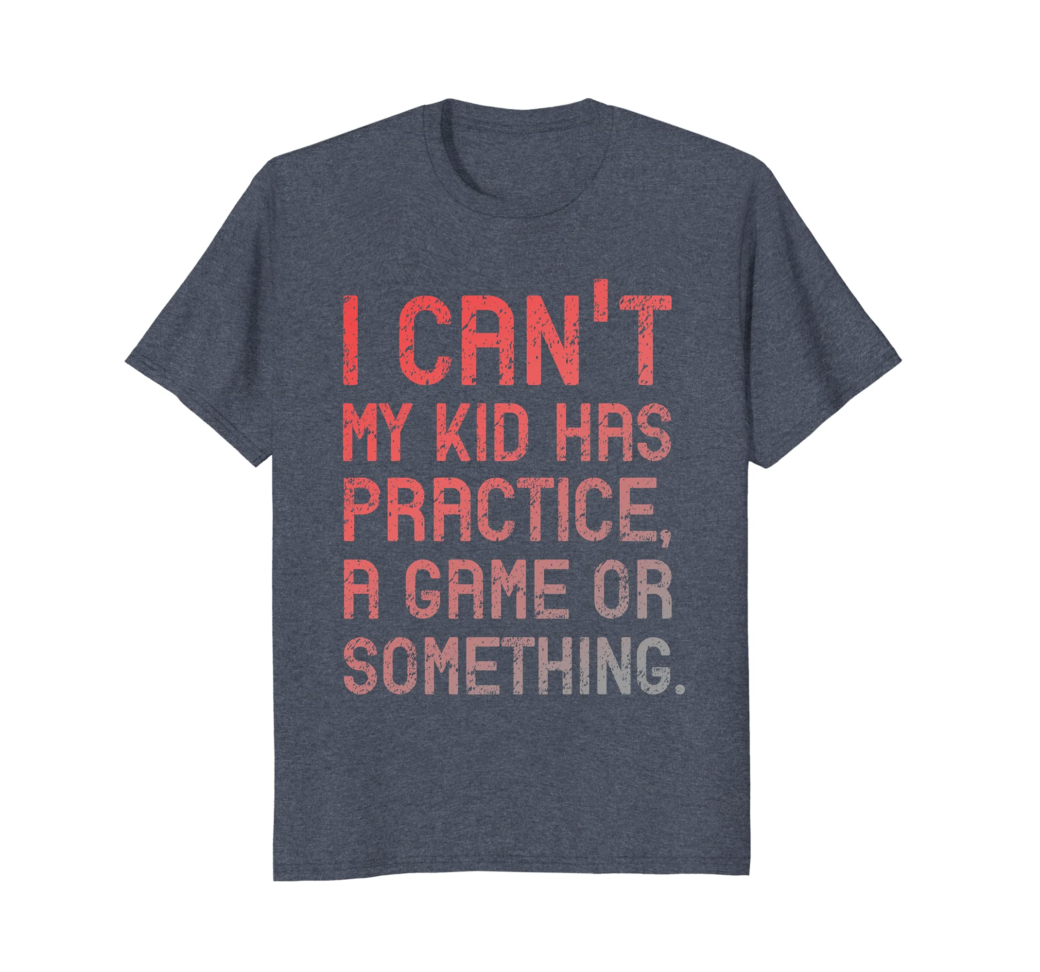 8726687f4 Amazon.com: I Can't My Kid Has Practice, A Game Or Something Tee: Clothing