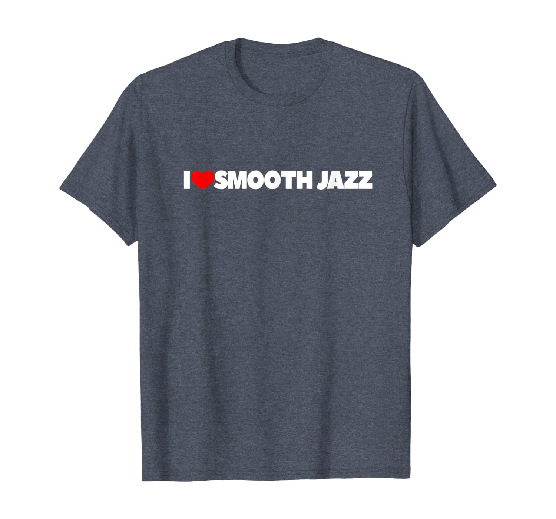 I Love (Heart) Smooth Jazz T-Shirt