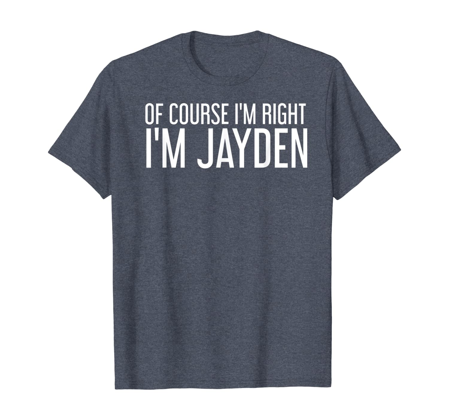 OF COURSE I'M RIGHT I'M JAYDEN Funny Personalized Name Gift T-Shirt