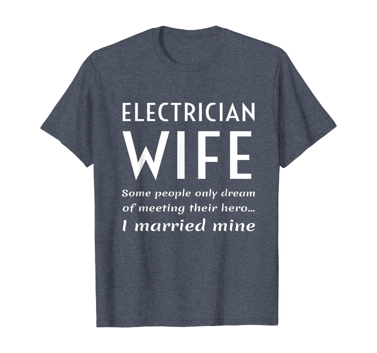 Proud Electrician Wife Of An Electrician Quote My Hero Gift T-Shirt