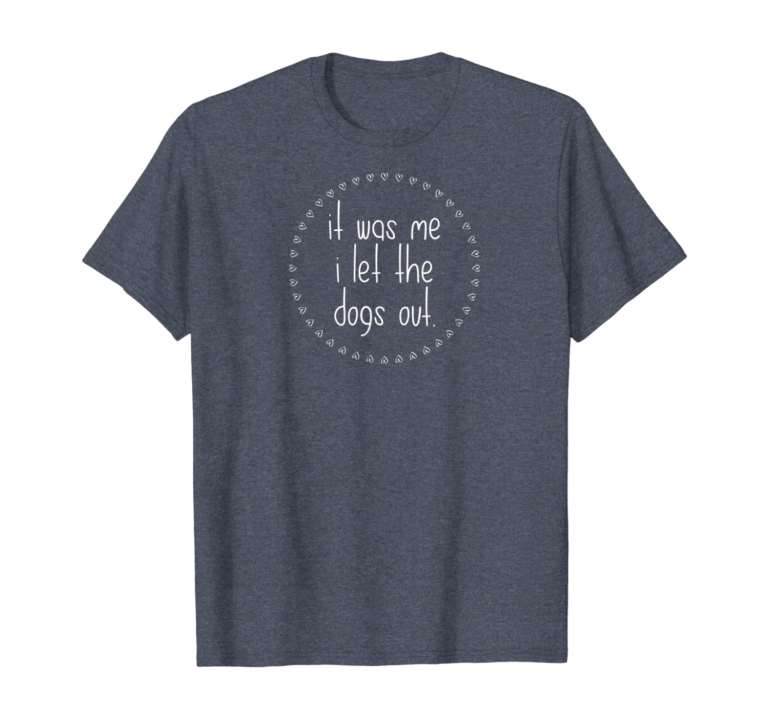 cute dog tee shirt, it was me i let the dogs out T-Shirt