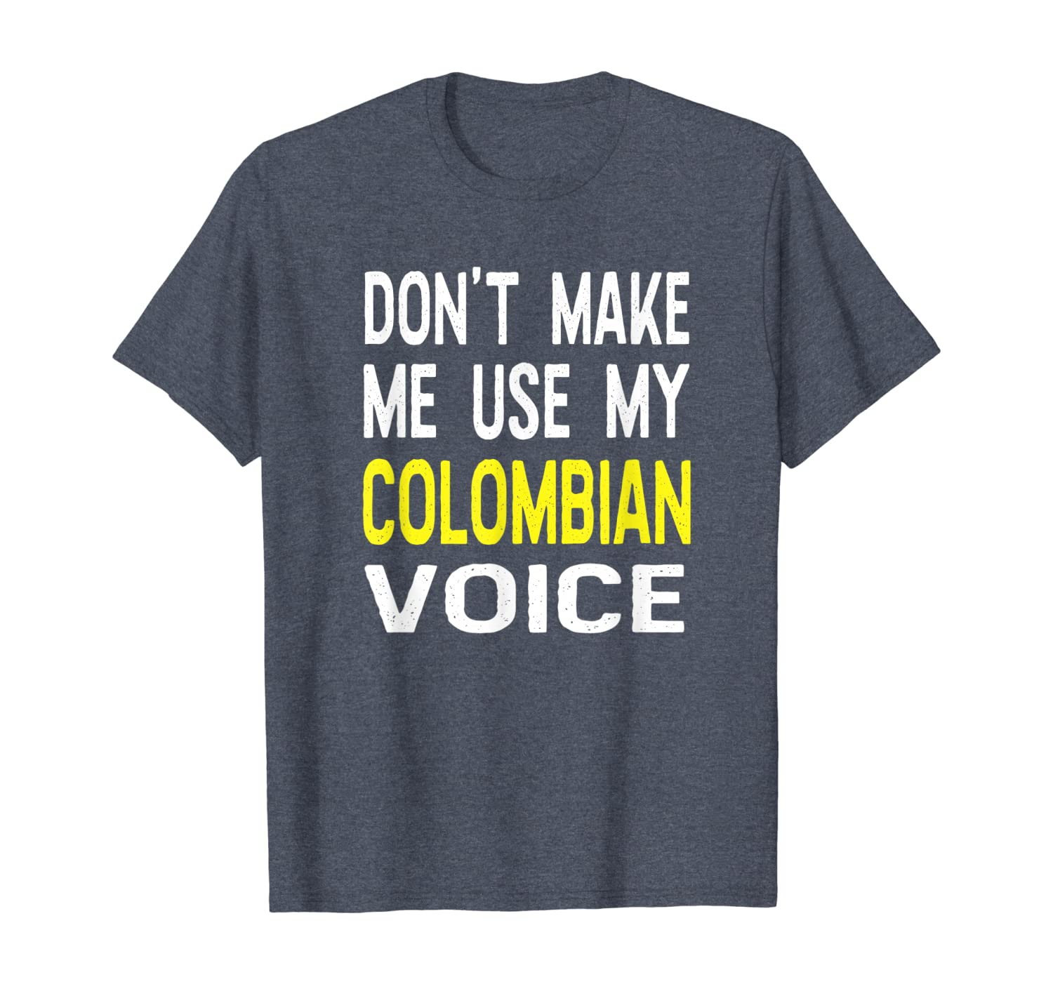 Don't Make Me Use My Colombian Voice Columbia Half American T-Shirt
