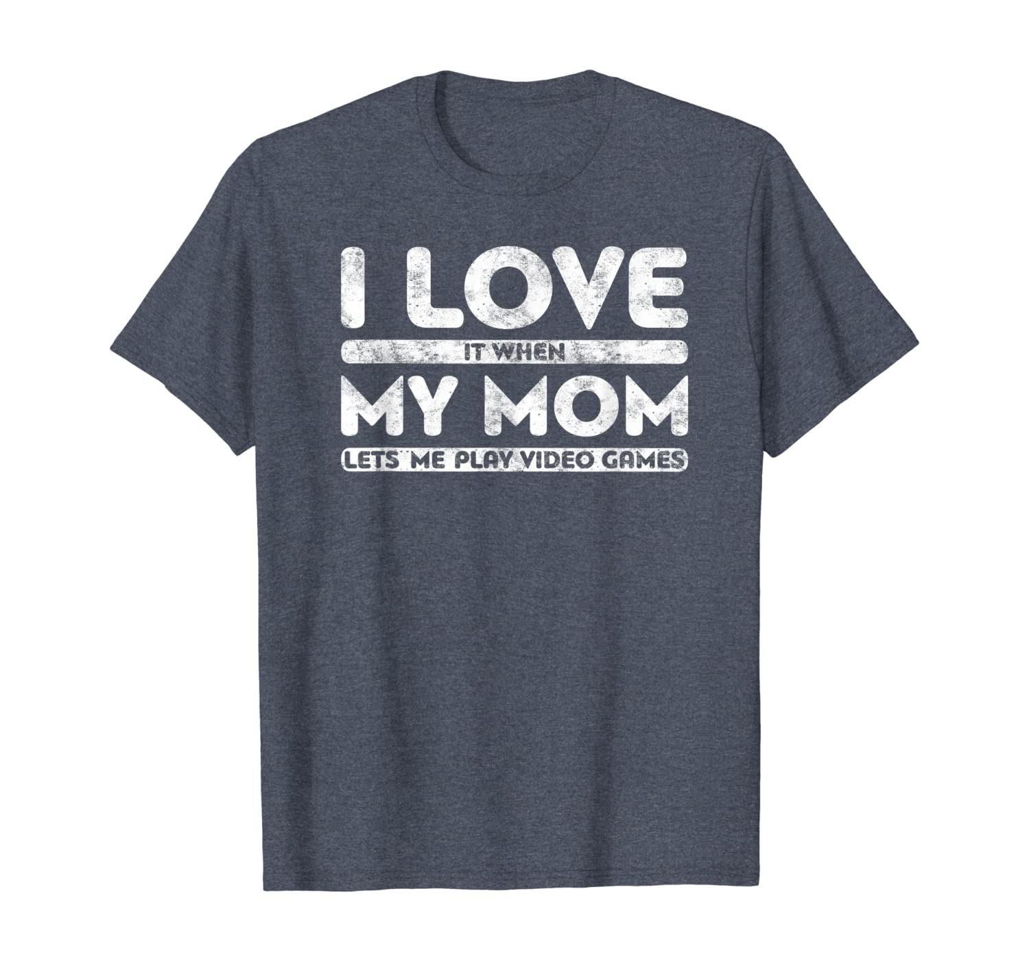 I Love It When My Mom Lets Me Play Video Games T-Shirt Gamer T-Shirt
