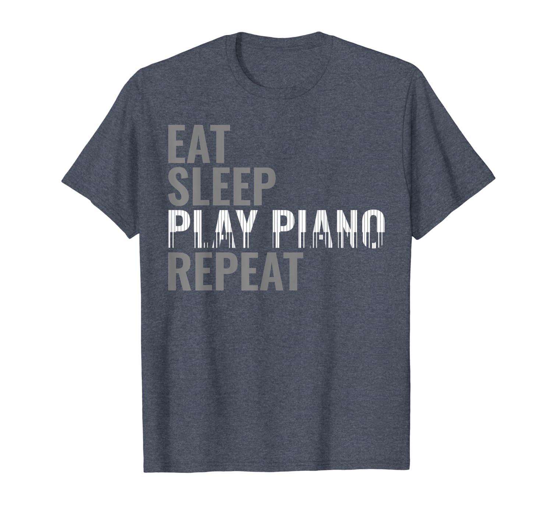 Eat Sleep Play Piano Repeat Organ Instrument Humorous Gift T-Shirt-TH