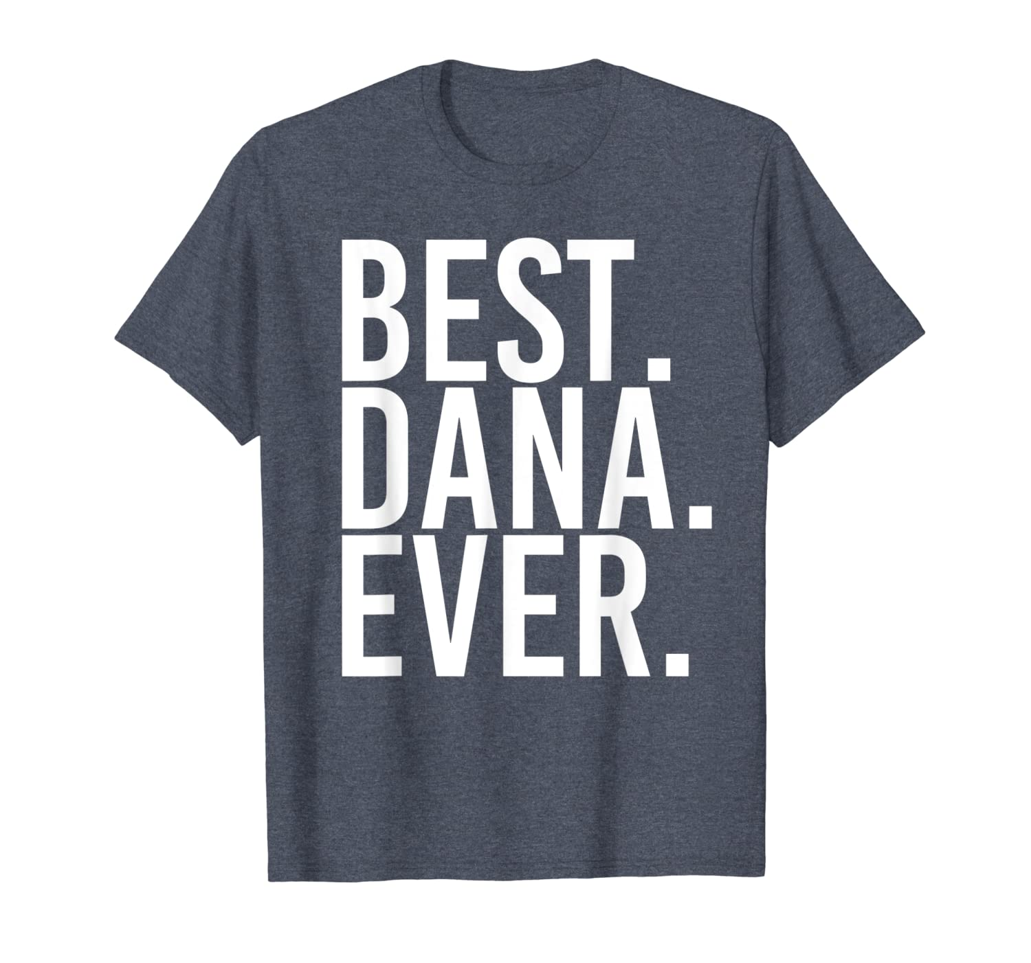 BEST. DANA. EVER. Funny Personalized Name Joke Gift Idea T-Shirt-TH