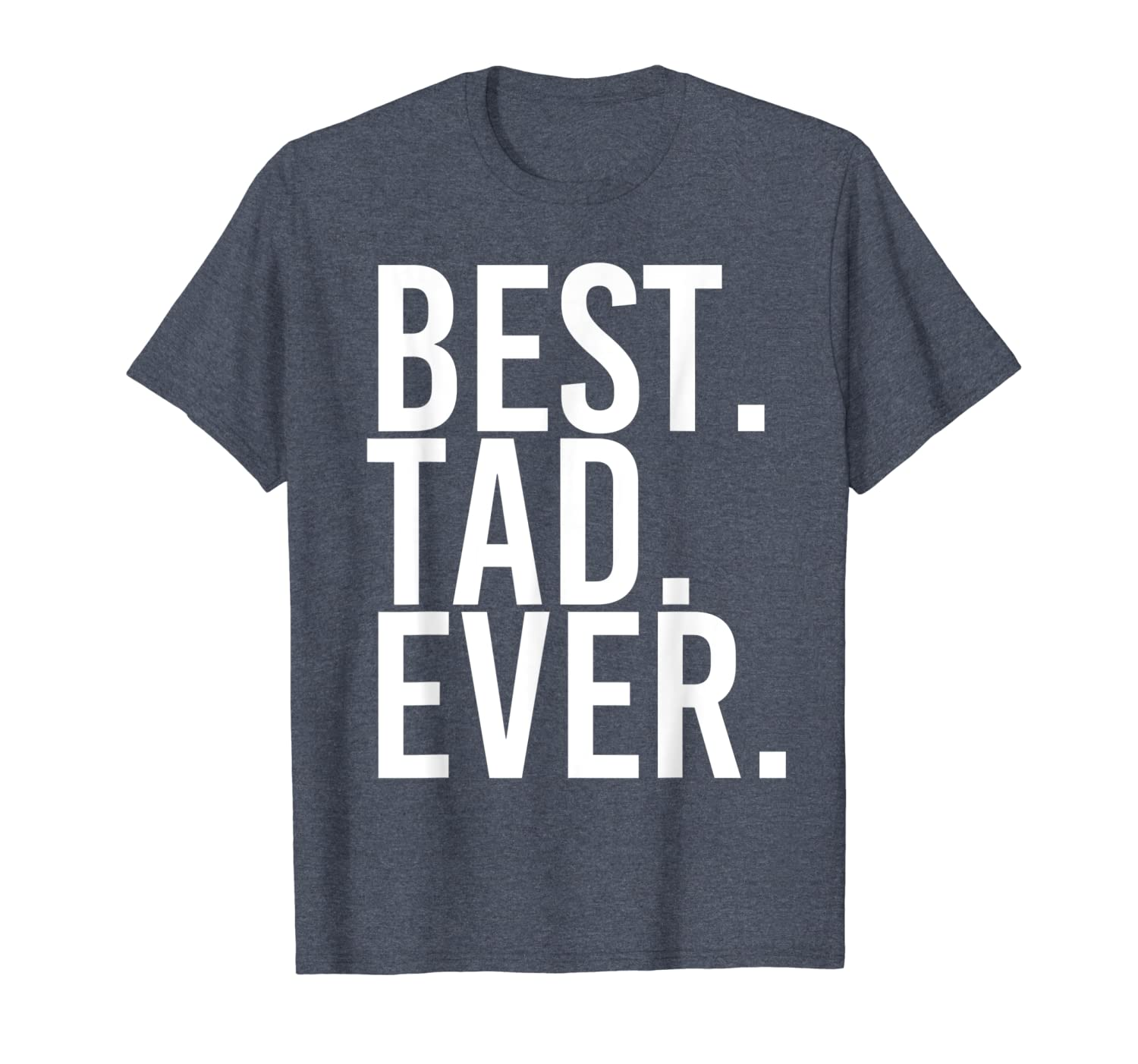 BEST. TAD. EVER. Funny Personalized Name Joke Gift Idea T-Shirt