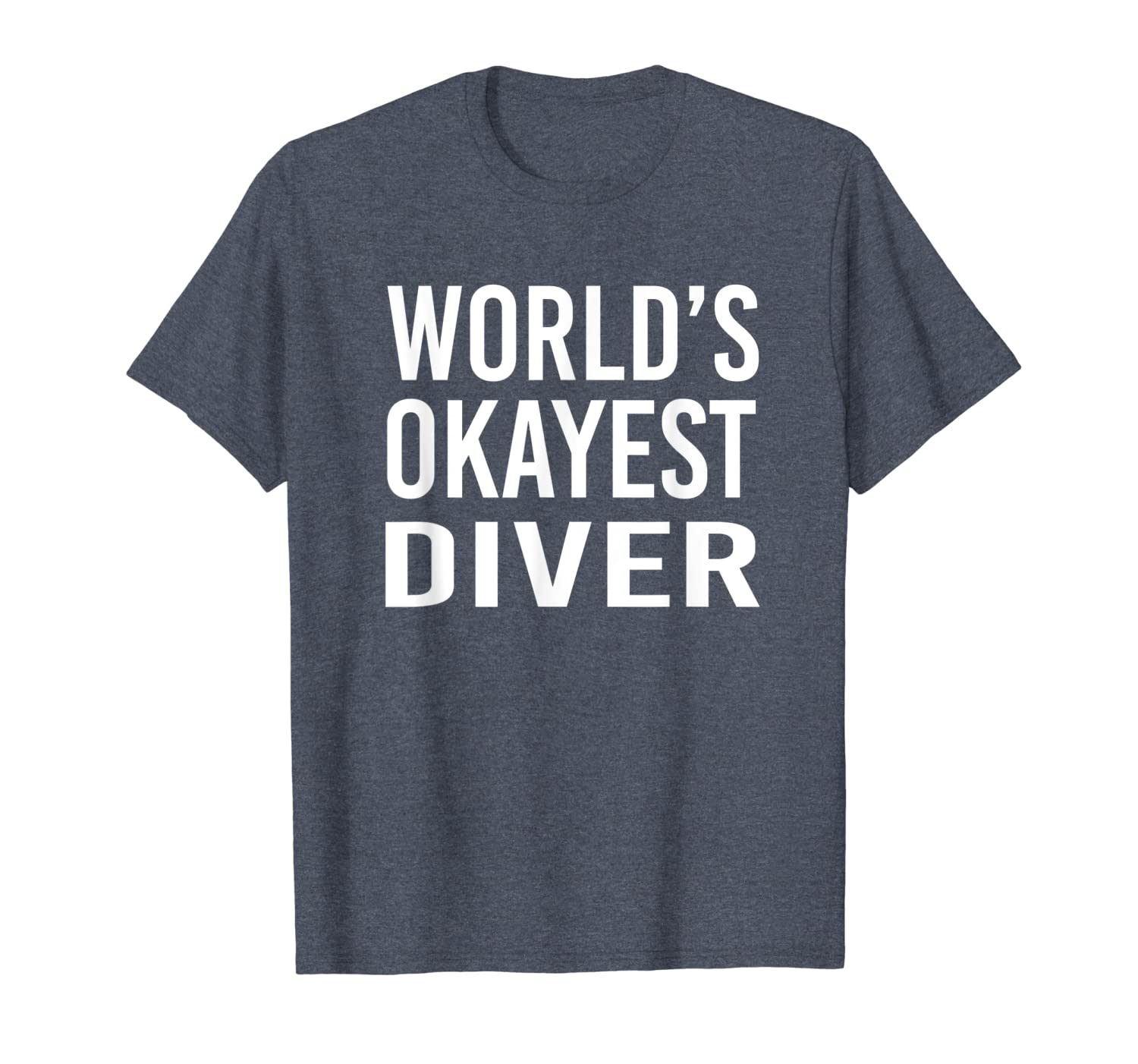 Worlds Okayest Diver Funny Best Gift Scuba Diving T-Shirt Unisex Tshirt
