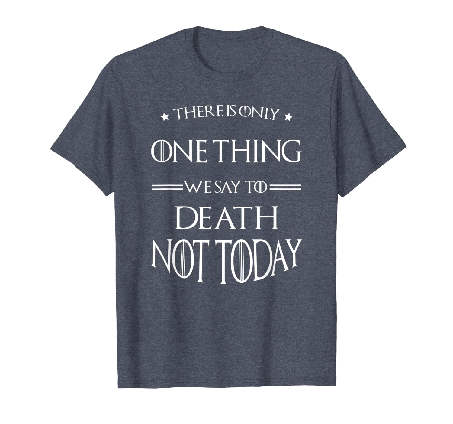 There Is Only One Thing We Say To Death Not Today T-Shirt-TH