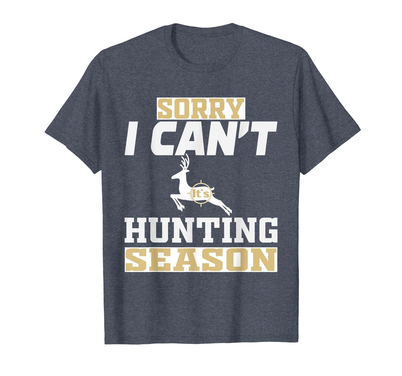 Sorry i cant its hunting season Motive T-Shirt Unisex Tshirt