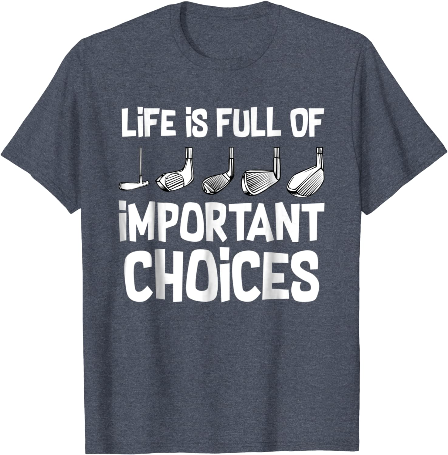 Amazon.com: Life Is Full Of Important Choices Golf Holes Funny T-shirt:  Clothing