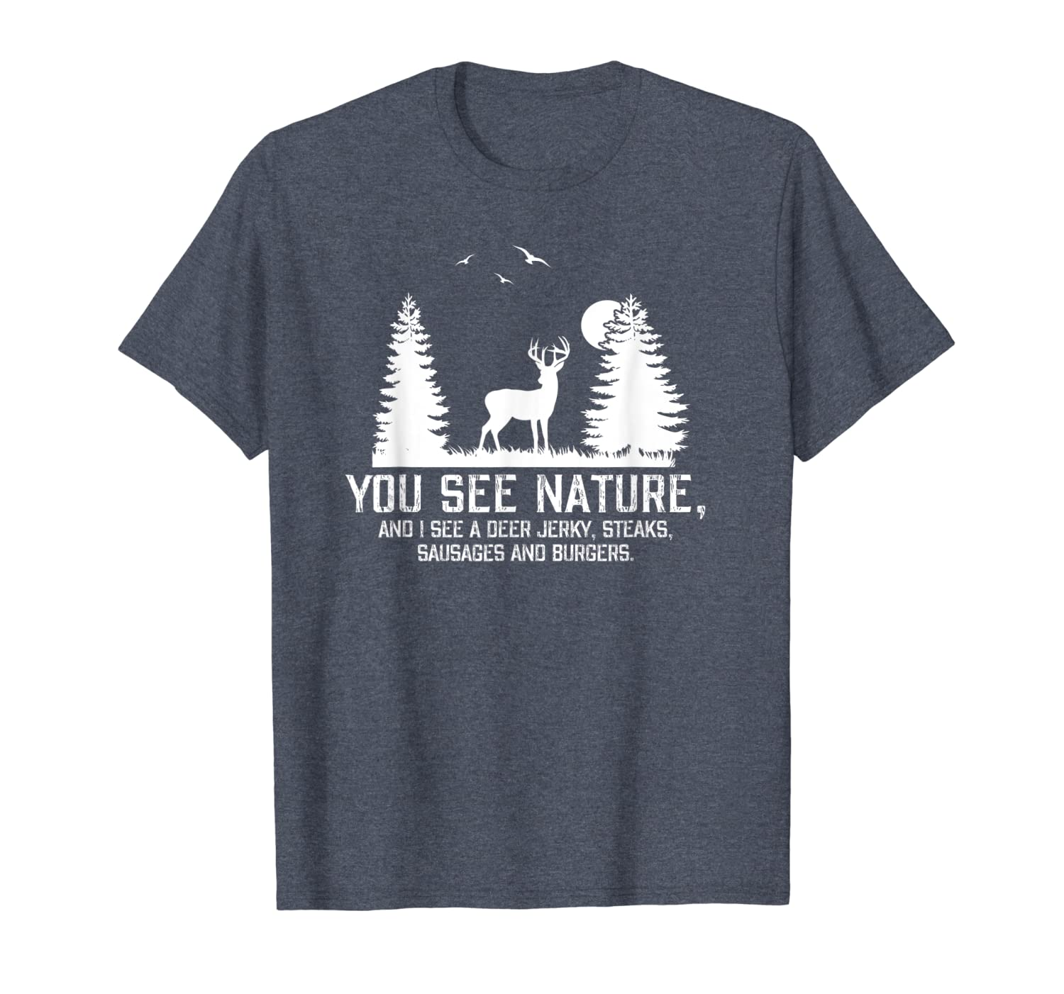 Hunting Shirts For Men You See Nature Funny Hunting Gifts T-Shirt Unisex Tshirt