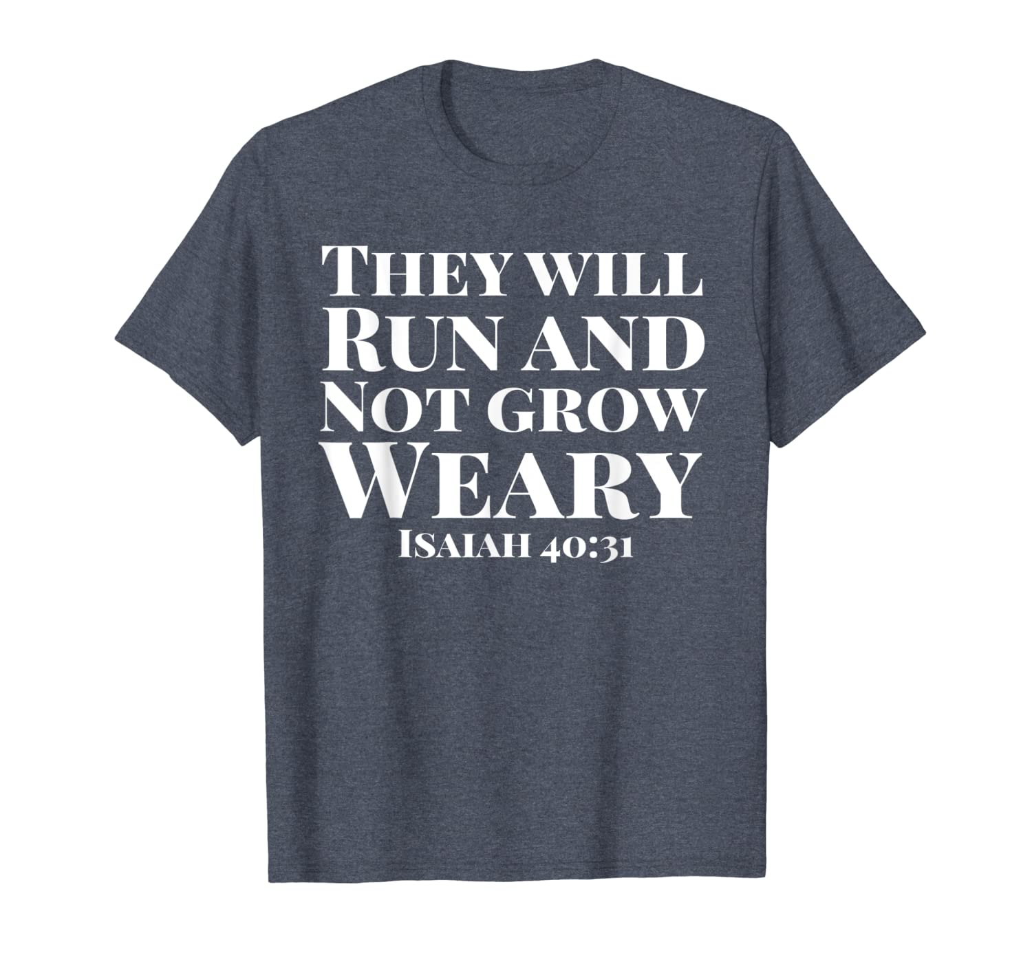 They Will Run and Not Grow Weary Isaiah 40:31 T-Shirt-TH