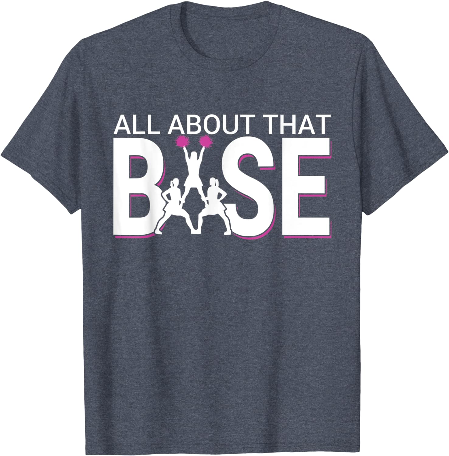 All About That Base - Funny Cheerleading Cheer T-Shirt-TH