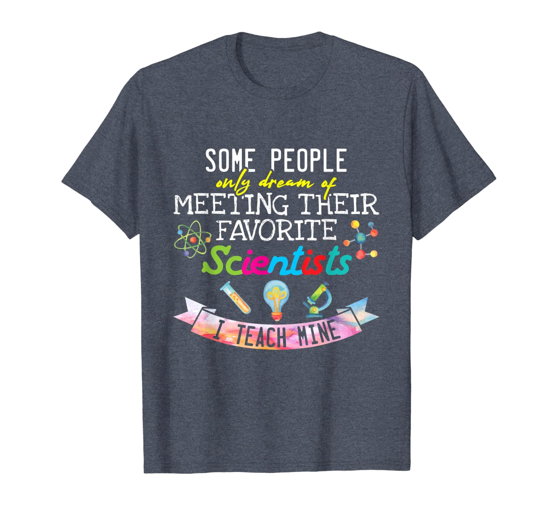 Science Teacher I Teach My Favorite Scientists Gift T-Shirt-TH