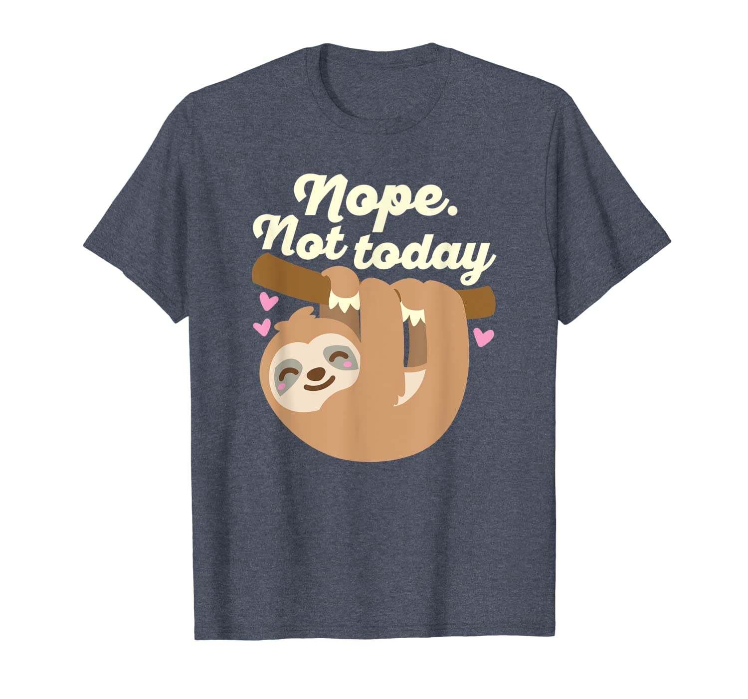 Nope Not Today Sloth Shirt Cute Lazy Tired (Dark)-TH