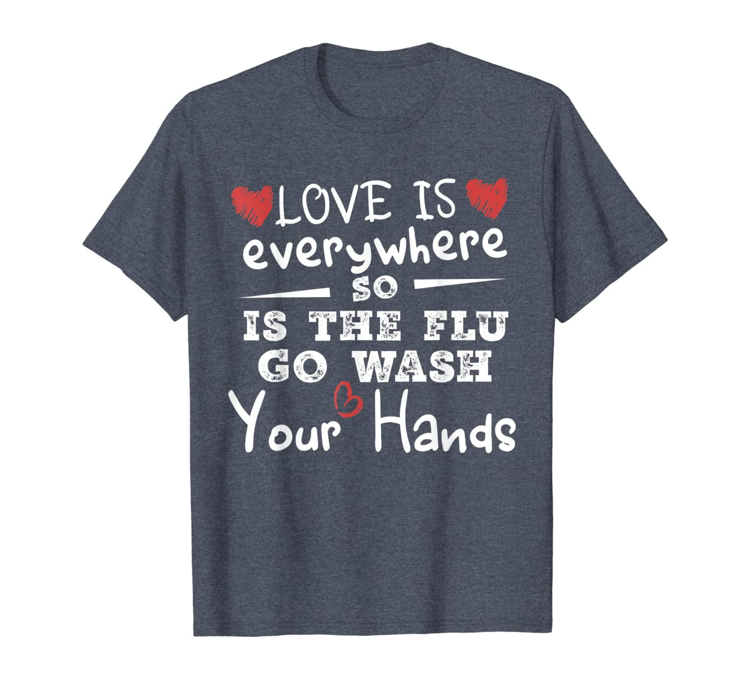 Love Is Everywhere So Is The Flu Wash Your Hands T-Shirt Unisex Tshirt