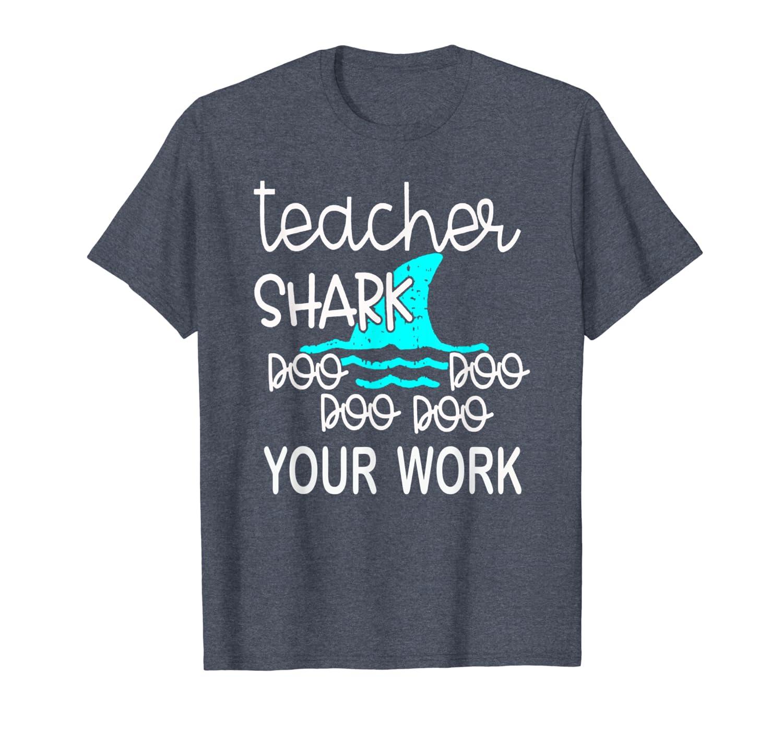 Teacher Shark Doo Doo Doo Your Work Funny Gift T-Shirt T-Shirt-ANZ