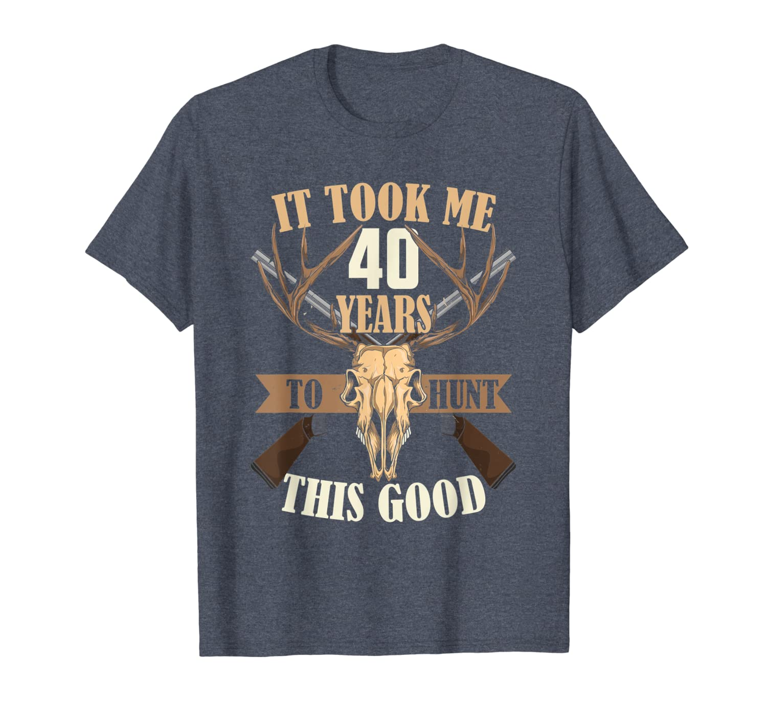 Hunters 40th Birthday Years Old Deer Hunting Stag Buck Hunt T-Shirt Unisex Tshirt