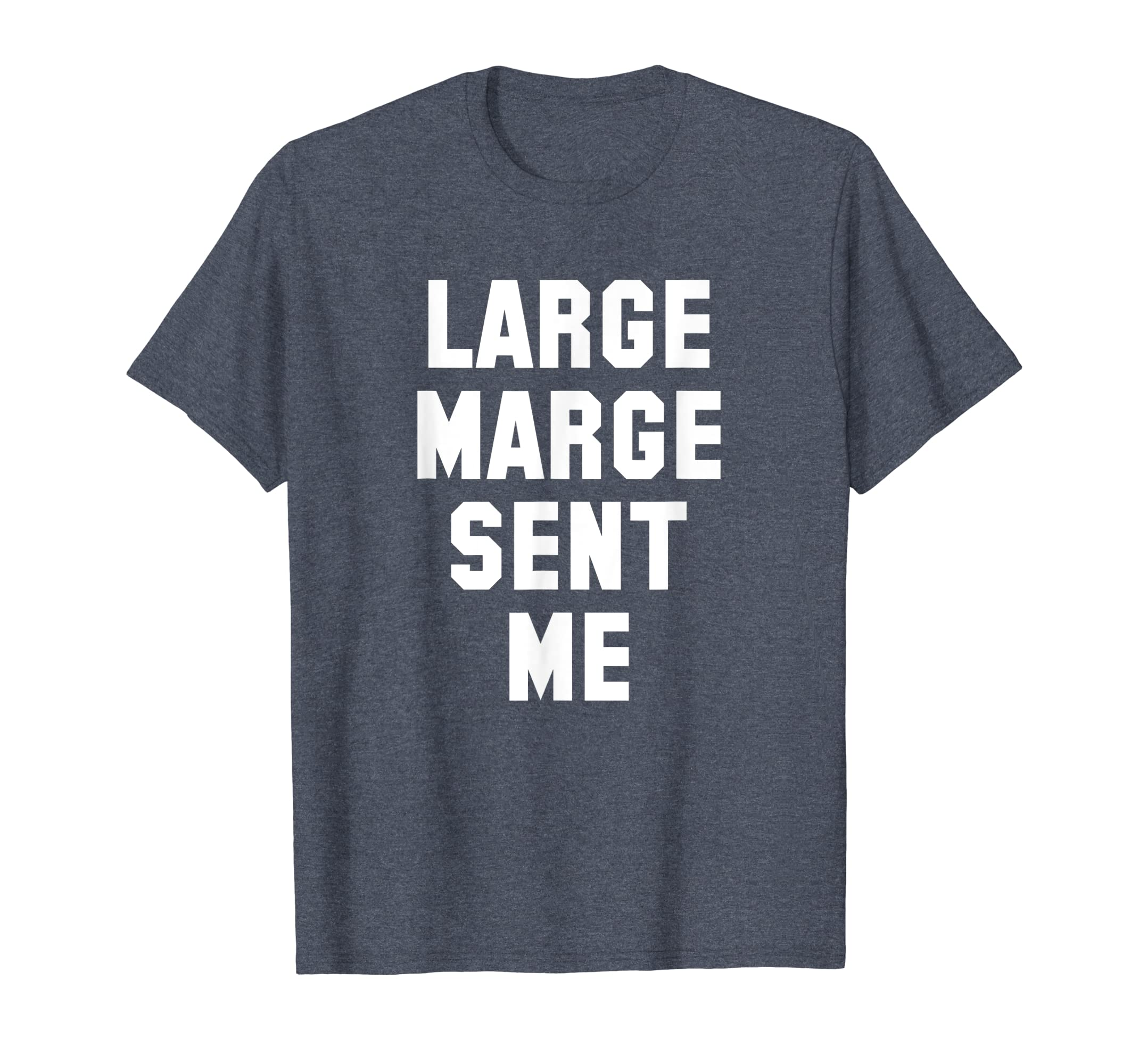 3e9bc2706 Amazon.com: Large Marge Sent Me Funny Gift T Shirt For Men, Women, Kids:  Clothing