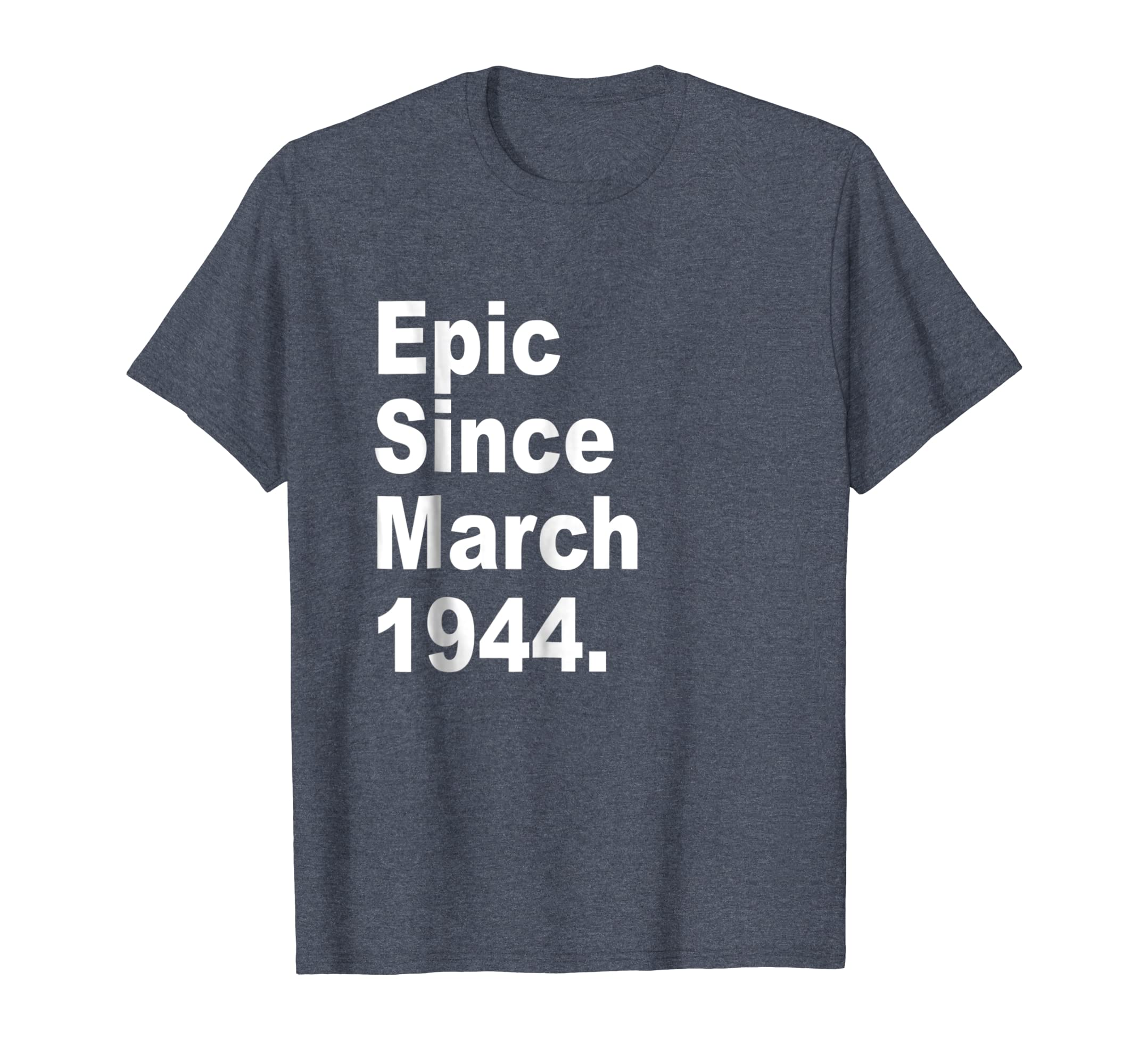 Epic Since March 1944 Shirt - 75th Birthday Gift Tee-SFL