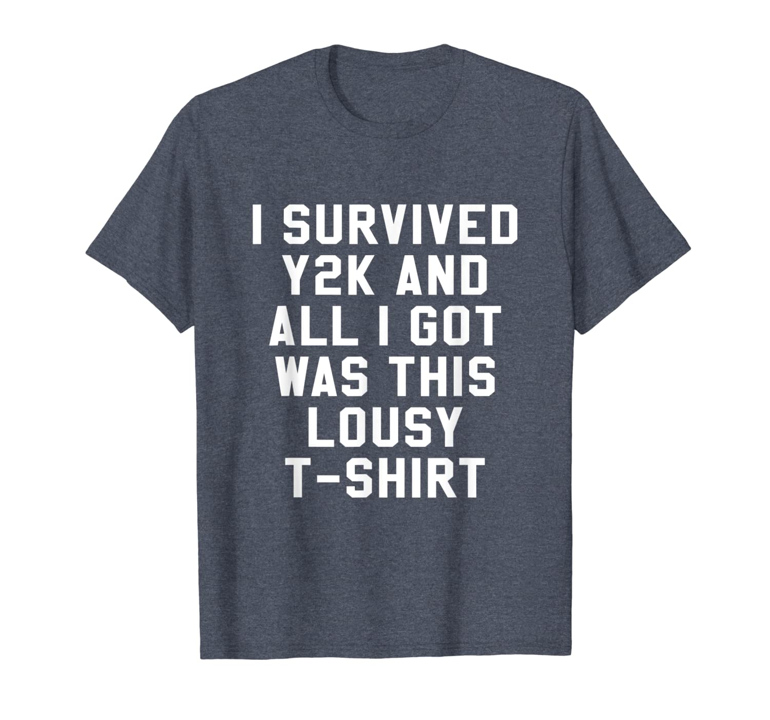 6b5896b09 Amazon.com: I Survived Y2K And All I Got Was This Lousy T-Shirt 90s:  Clothing
