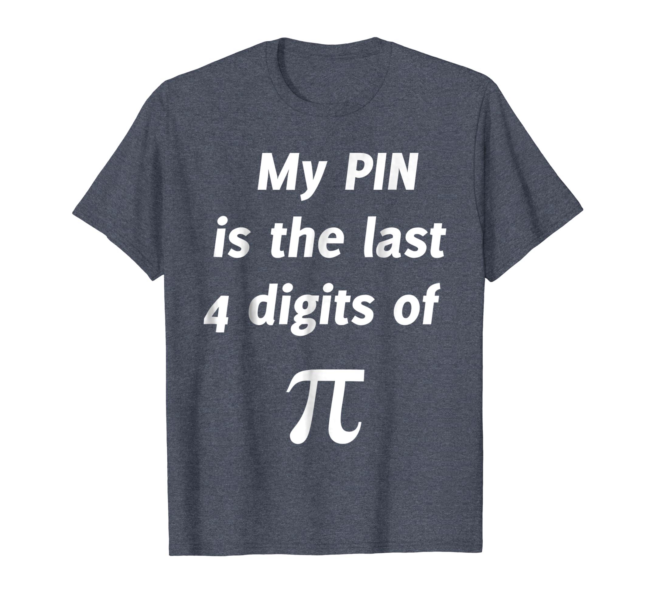Amazon com: My PIN Last 4 Digits Of Pi  Funny Math T-Shirt