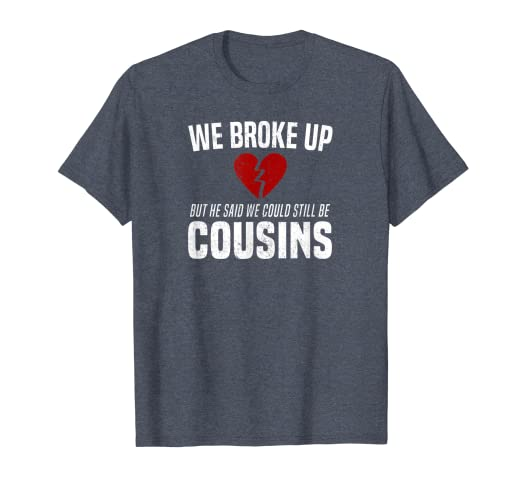 4fc9ff40 Amazon.com: He Broke Up Funny Redneck Break Up Relationship Gag T-Shirt:  Clothing