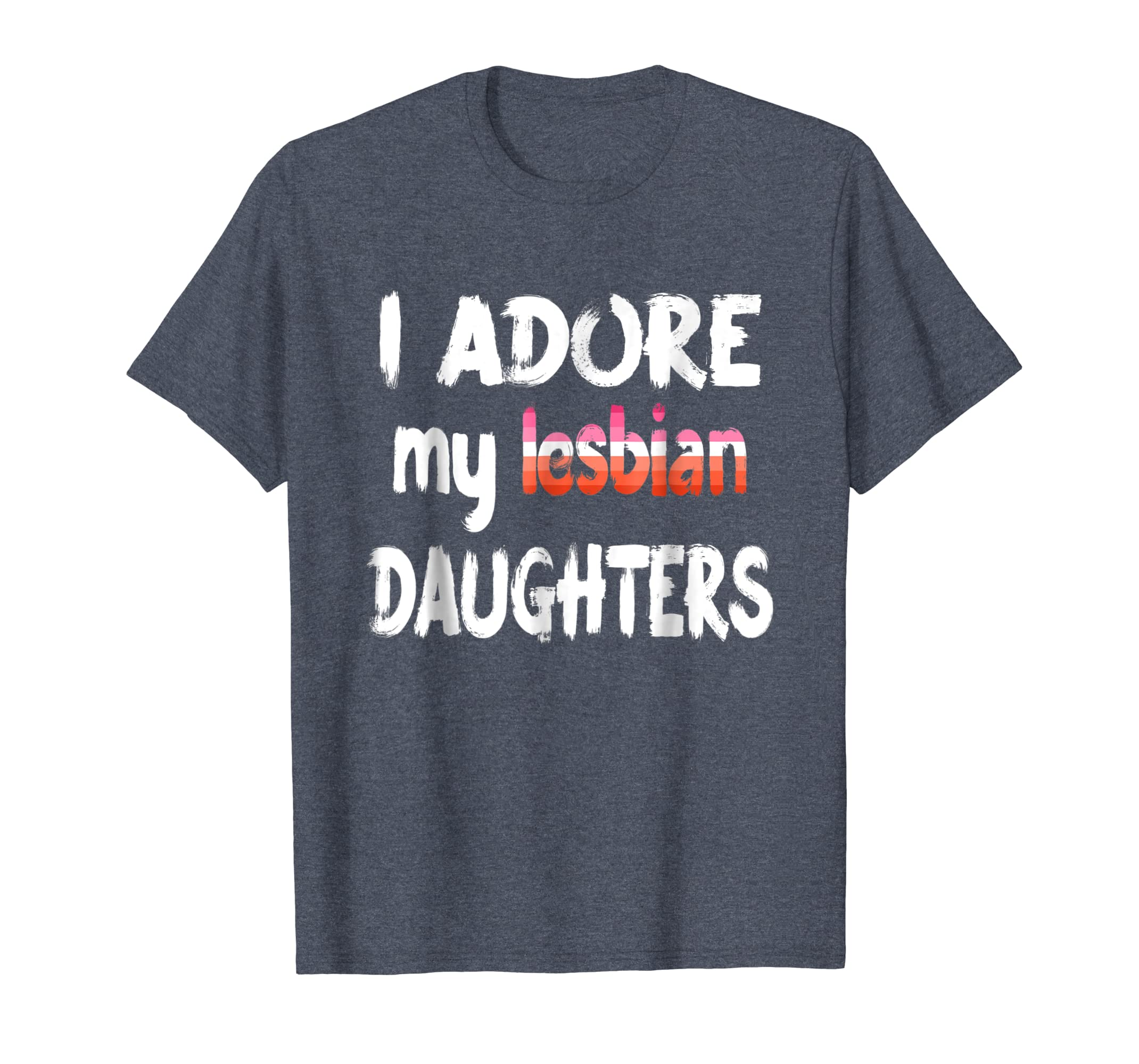 I Adore My Lesbian Daughters Shirt Proud Mom And Dad Pride-SFL