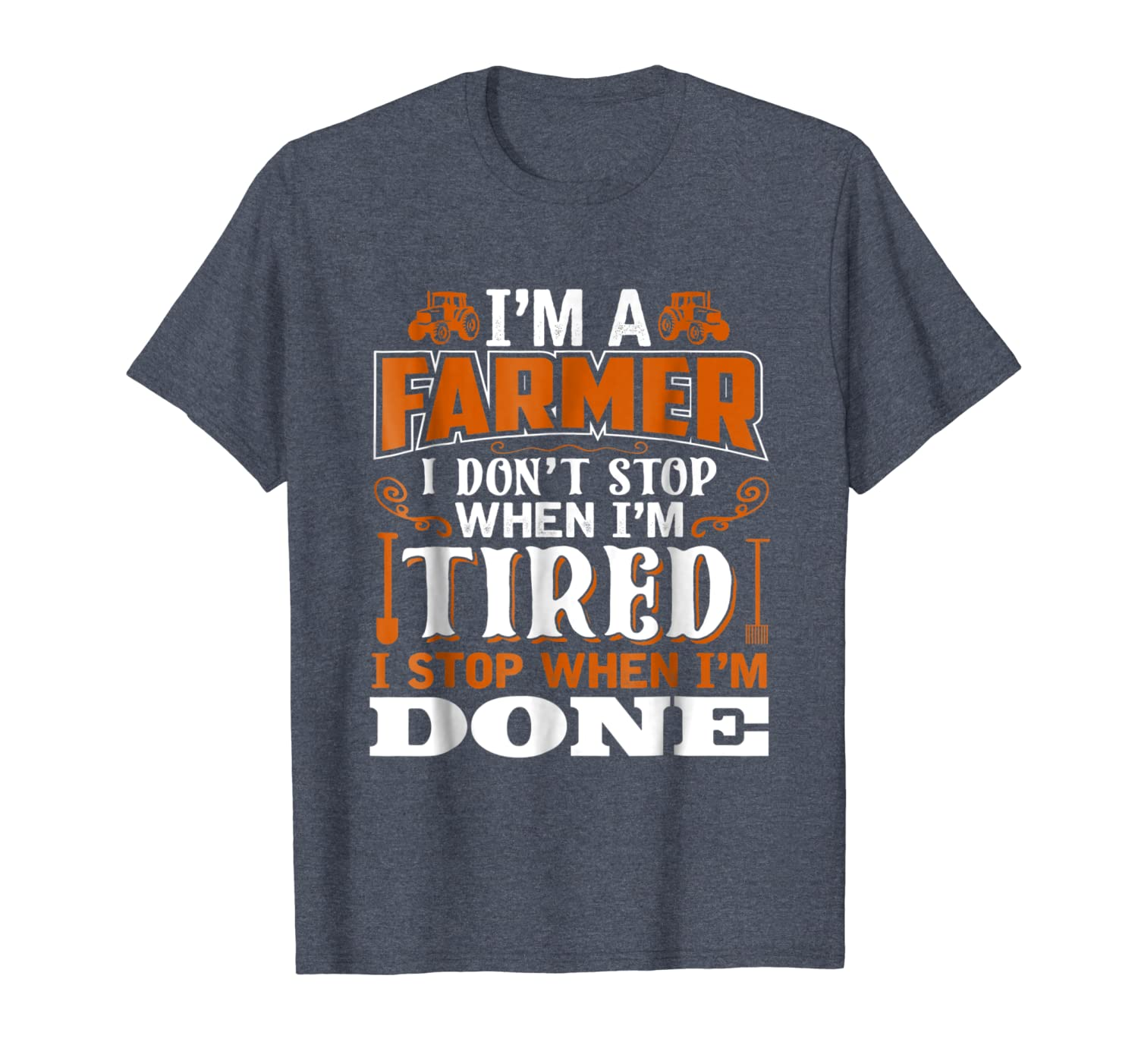 aa7f9335 Amazon.com: I Dont Stop When Im Tired I Stop When Im Done T-Shirt Farmer:  Clothing