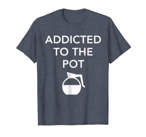 Addicted To The Pot – Funny Barista Shirt for Coffee Lover