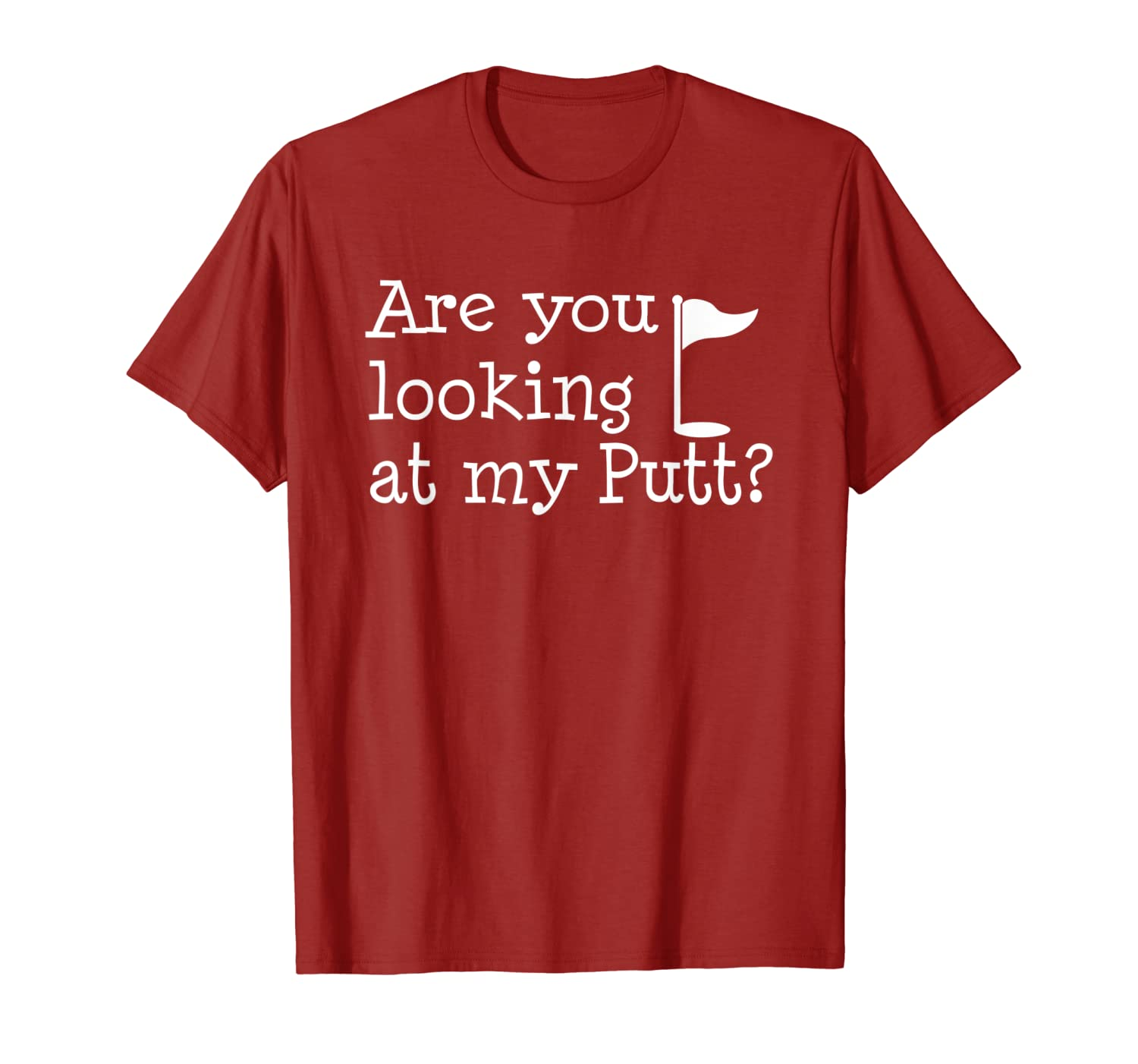 Are You Looking At My Putt I Fun Golfing T-Shirt-TH