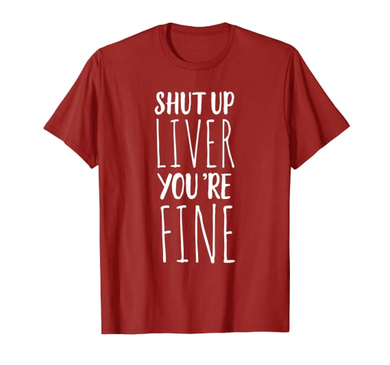Amazon.com: Shut Up Hígado, estás Fine playera – Funny ...