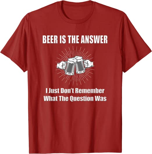 Beer Is Always The Answer Funny Novelty T-Shirt Mens tee TShirt