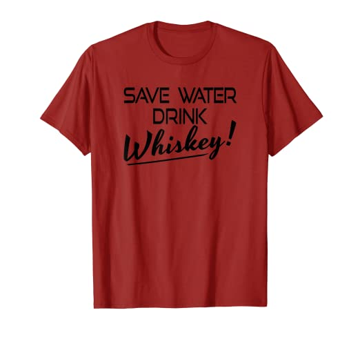 f445d3ad4 Image Unavailable. Image not available for. Color: Save Water Drink Whiskey  Funny Drinking Tshirt