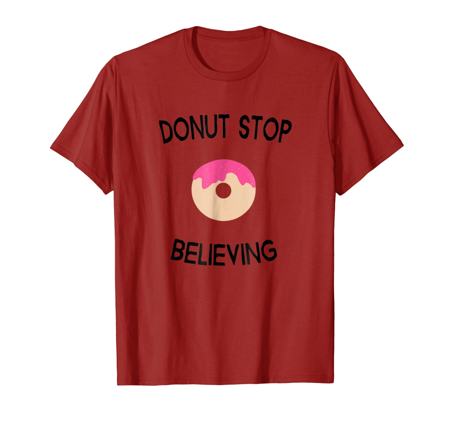 92af975f8dc2 Amazon.com: Donut Stop Believing Funny T-shirt: Clothing