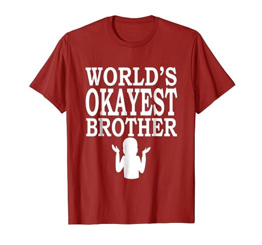 Amazoncom Worlds Okayest Brother Meme Tee Clothing