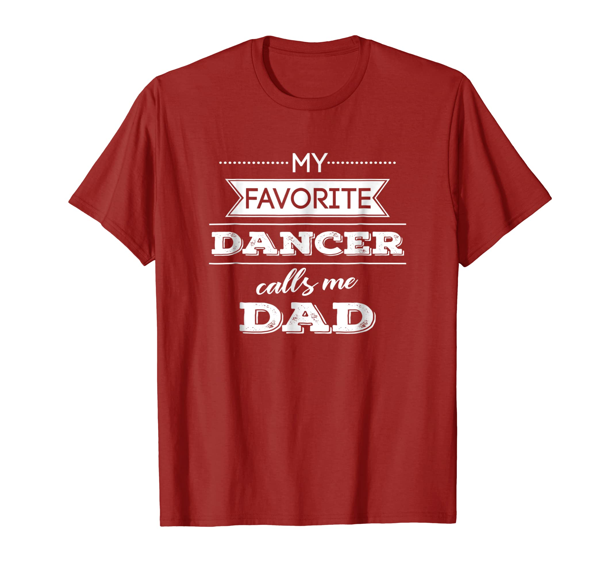 570f371b02 Amazon.com: My Favorite Dancer Calls Me Dad Dance T Shirt, Men Father:  Clothing