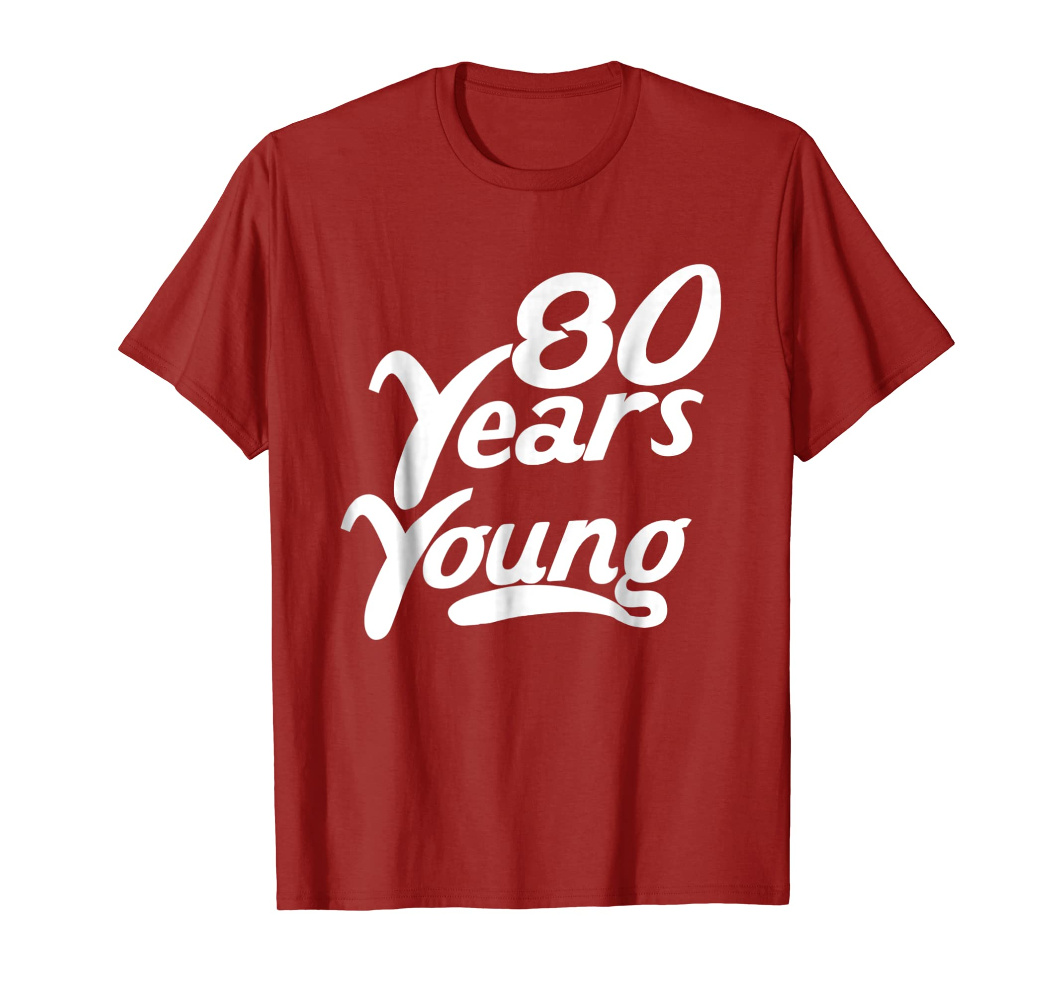 Amazon 80 Years Young Funny 80th Birthday T Shirt Clothing