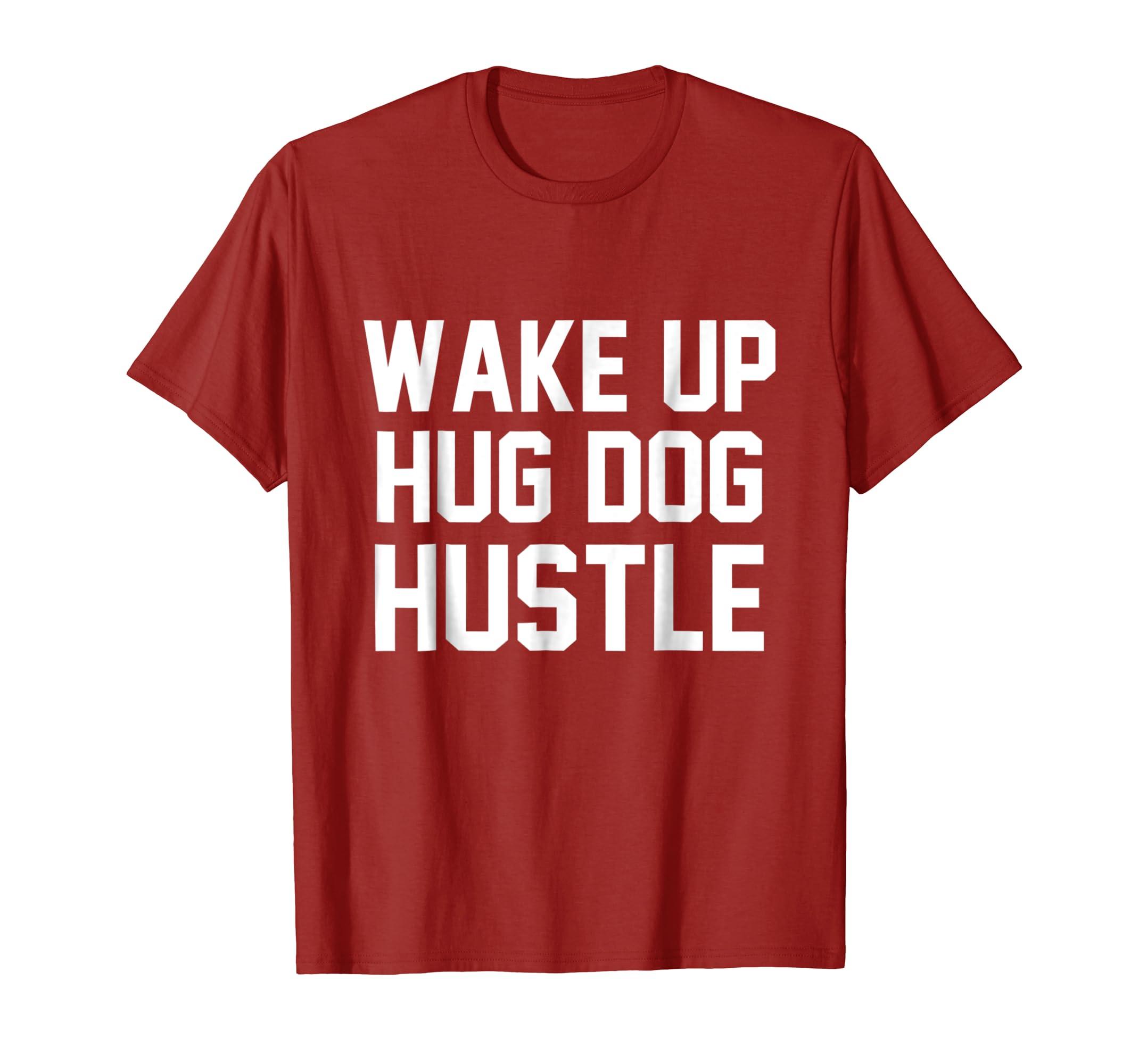 Amazoncom Wake Up Hug Dog Hustle Dog Shirts Clothing