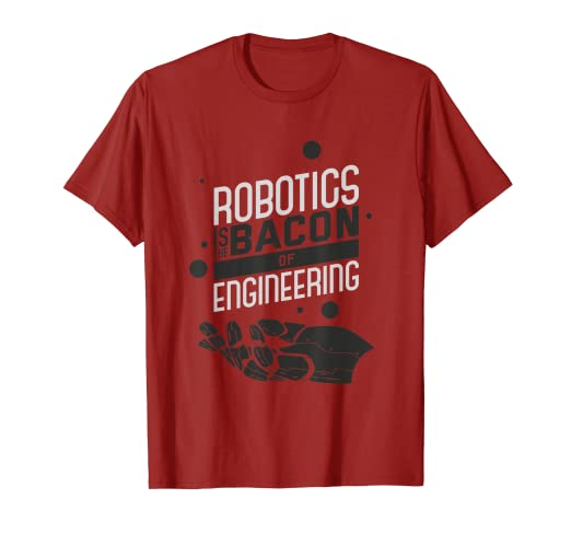 205da1f52 Amazon.com  ROBOTICS IS THE BACON OF ENGINEERING Funny Robotics T ...
